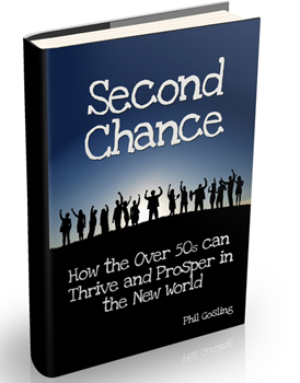 Order your copy of Second Chance: How The Over 50's Can Thrive And Prosper In The New World - Click here.